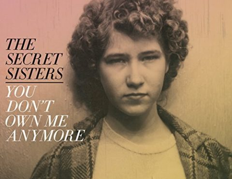 The Secret Sisters – You Don't Own Me Anymore (150 Gram, Includes Download Card)