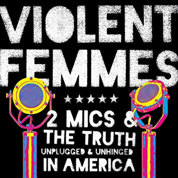 Violent Femmes – Two Mics & The Truth: Unplugged & Unhinged In America