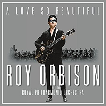 Roy Orbison & The Royal Philharmonic Orchestra – A Love So Beautiful