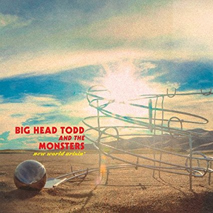Big Head Todd – New World Arisin