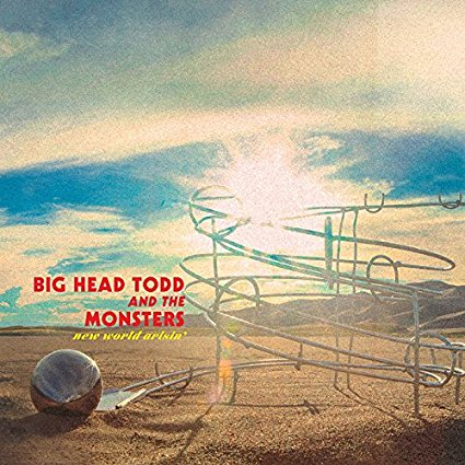 Big Head Todd & The Monsters – New World Arisin