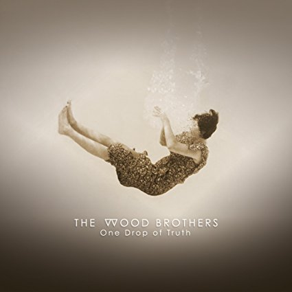 The Wood Brothers – One Drop of Truth