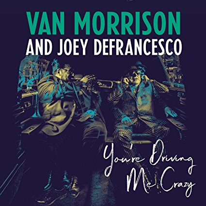 Van Morrison and Joey DeFrancesco – You're Driving Me Crazy